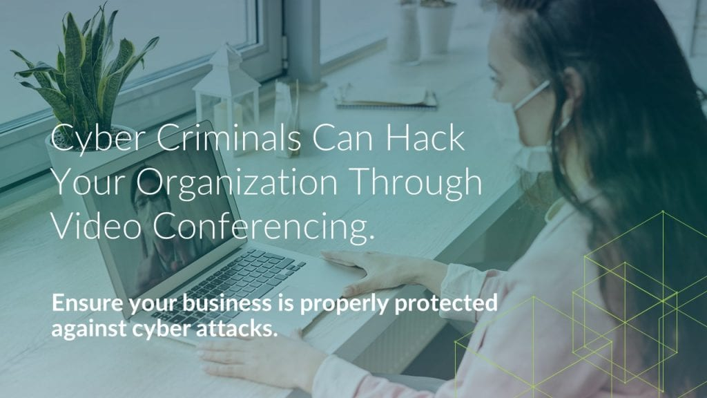 Cyber Criminals Can Hack Your Organization Through Video Conferencing. Ensure your business is properly protected.